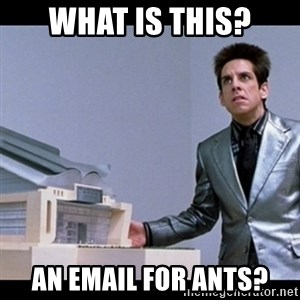 Zoolander for Ants - What is this? An email for ants?