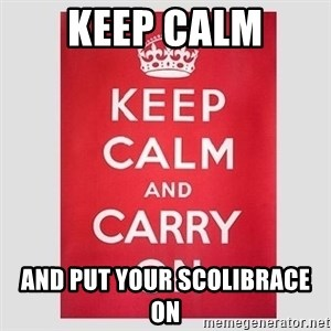 Keep Calm - keep calm and put your scolibrace on