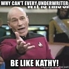 Patrick Stewart WTF - why can't every underwriter be like kathy!