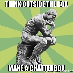 Overly-Literal Thinker - think outside the box make a chatterbox