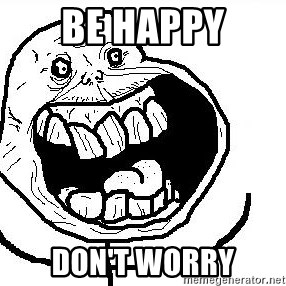 Happy Forever Alone - be happy don't worry