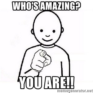 GUESS WHO YOU - Who's amazing?  you are!!