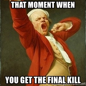 Joseph Ducreux - That moment when You get the final kill