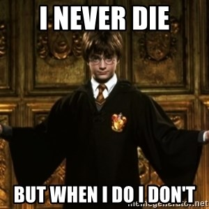 Harry Potter Come At Me Bro - I NEver die but when i do i don't