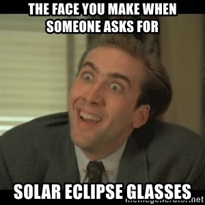 Nick Cage - The face you make when someone asks for  solar eclipse glasses