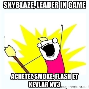 All the things - skyblaze, leader in game achetez smoke, flash et kevlar nv3