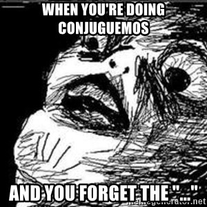 """Omg Rage Guy - When you're Doing Conjuguemos And you forget the """"..."""""""