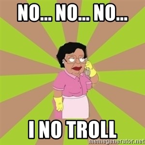 Consuela Family Guy - No... NO... NO... I no troll
