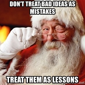 Capitalist Santa - Don't treat bad ideas as mistakes Treat them as lessons