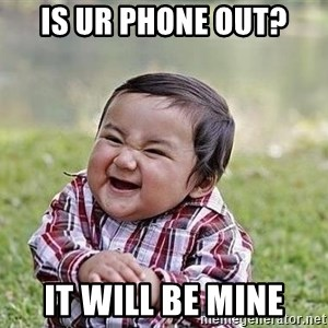 Evil Plan Baby - is UR Phone OUT? It will be MIne