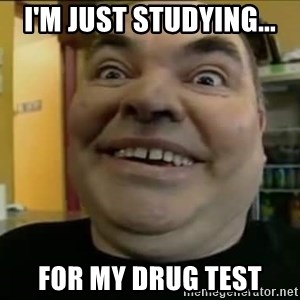 Leonard the Nut - I'm just studying... for my drug test