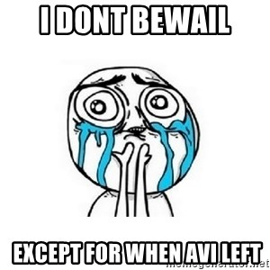 crying - I DONT BEWAIL   EXCEPT FOR WHEN AVI LEFT