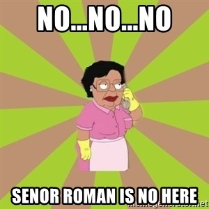 Consuela Family Guy - No...no...no senor roman is no here