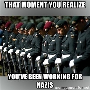 Moment Of Silence - that moment you realize you've been working for nazis