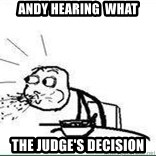 Cereal Guy Spit - Andy HEARING  what The Judge's decision