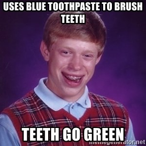 Bad Luck Brian - Uses blue toothpaste to brush teeth teeth go green