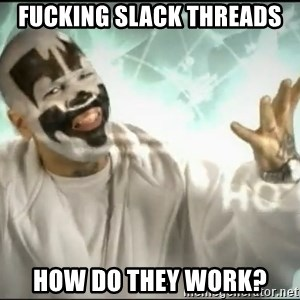 Insane Clown Posse - Fucking Slack Threads How do they work?