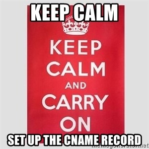Keep Calm - Keep Calm Set up the CNAME record