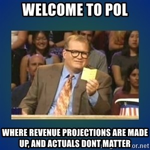 drew carey - Welcome to POL Where Revenue projections are made up, and actuals dont matter