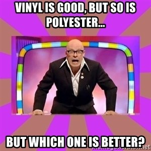 Harry Hill Fight - Vinyl is good, but so is Polyester... But which one is better?