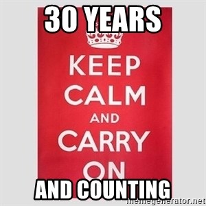 Keep Calm - 30 YEARS AND COUNTING