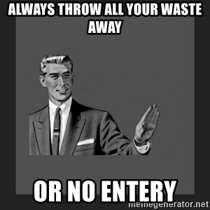kill yourself guy blank - always throw all your waste away  or no entery