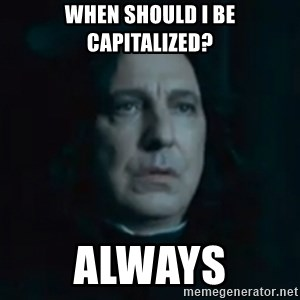 Always Snape - When should I be capitalized? Always