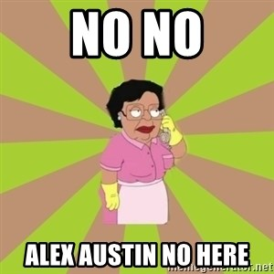 Consuela Family Guy - No no alex austin no here