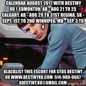 Spock Scan -  Calendar August 2017 with Destiny Xu !  Edmonton, AB - Aug 21 to 25 Calgary, AB - Aug 29 to 31st Regina, SK - Sept. 1st to 2nd Winnipeg, MB - Sep. 3 to 4 blacklist this escort for stds destiny xu www.destinyxu.com  514-980-0667 xdestiny.xu@gmail.com
