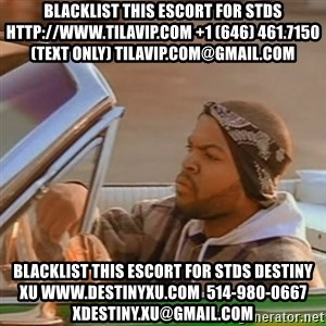 Good Day Ice Cube - blacklist this escort for stds http://www.TILAVIP.com +1 (646) 461.7150(text only) TilaVIP.com@gmail.com blacklist this escort for stds destiny xu www.destinyxu.com  514-980-0667 xdestiny.xu@gmail.com
