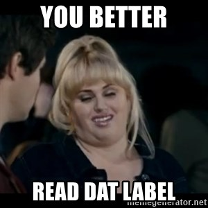 Better Not - You better read dat label