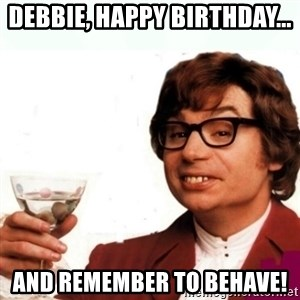 Austin Powers Drink - Debbie, Happy Birthday... and remember to behave!