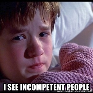 Sixth Sense Boy - I see incompetent people
