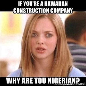 Karen from Mean Girls - If you're a hawaiian construction company why are you nigerian?
