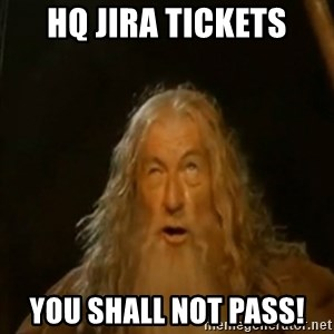Gandalf You Shall Not Pass - HQ jira tickets you shall not pass!