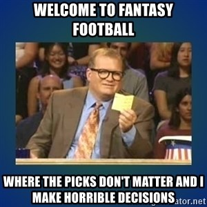 drew carey - Welcome to Fantasy Football Where the picks don't matter and I make horrible decisions