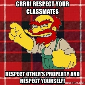 Angry Scotsman - Grrr! Respect your classmates Respect other's property and respect yourself!