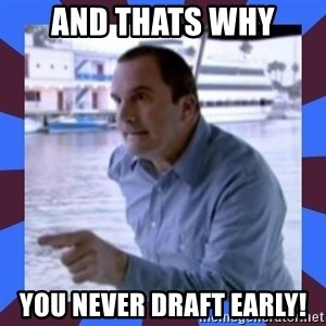 J walter weatherman - And thats why You never draft early!