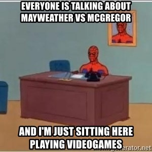 Spiderman Desk - everyone is talking about mayweather vs mcgregor and i'm just sitting here playing videogames