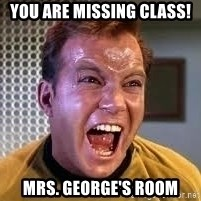 Screaming Captain Kirk - You are missing class! mrs. George's room
