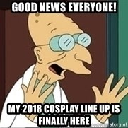 Professor - good news everyone! My 2018 cosplay line up is finally here