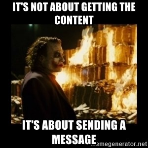Not about the money joker - It's not about getting the content it's about sending a message