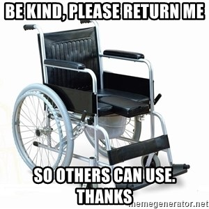 wheelchair watchout - BE KIND, PLEASE RETURN ME SO OTHERS CAN USE.  THANKS