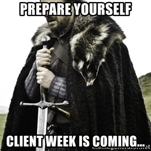 Ned Game Of Thrones - PREPARE YOURSELF CLIENT WEEK IS COMING...