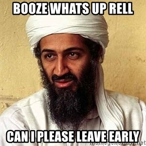 Osama Bin Laden - Booze whats up rell Can i please leave eArly