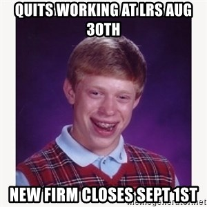 nerdy kid lolz - Quits working at LRS aug 30th new firm closes sept 1st