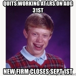 nerdy kid lolz - quits working at LRS on Aug 31st New firm closes sept 1st