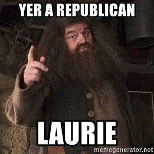 Hagrid - Yer a republican laurie