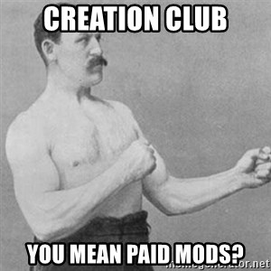 overly manly man - Creation club You mean paid mods?