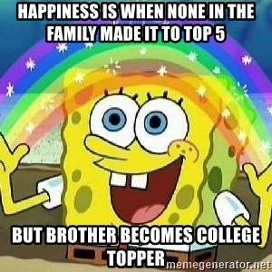 Imagination - Happiness is when none in the family made it to top 5 But brother becomes college topper